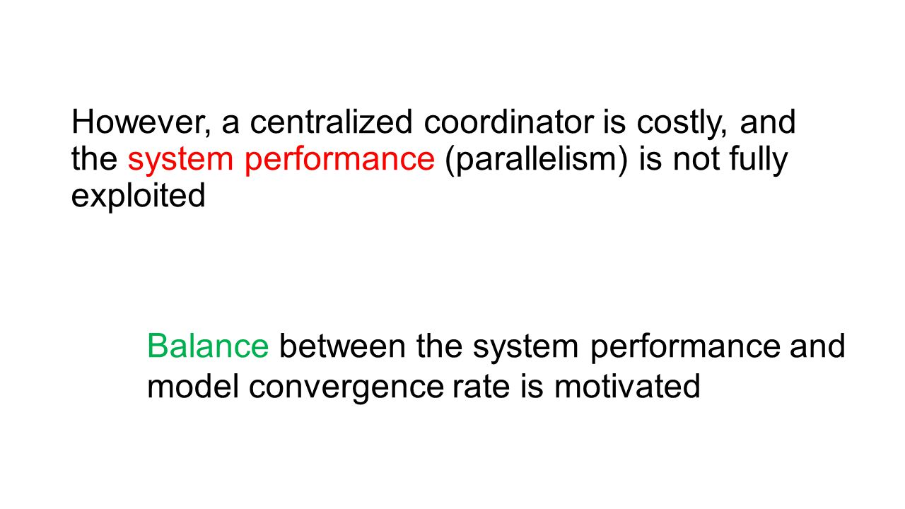 However, a centralized coordinator is costly, and the system performance (parallelism) is not fully exploited Balance between the system performance a
