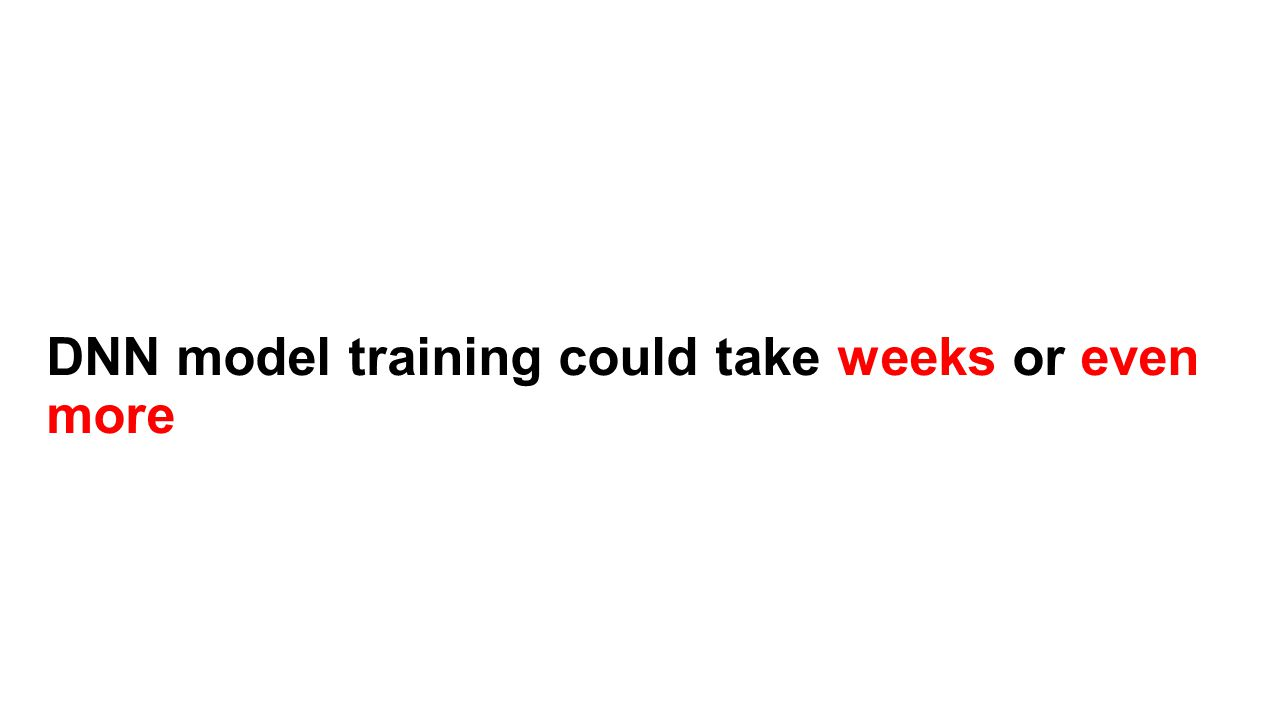 DNN model training could take weeks or even more