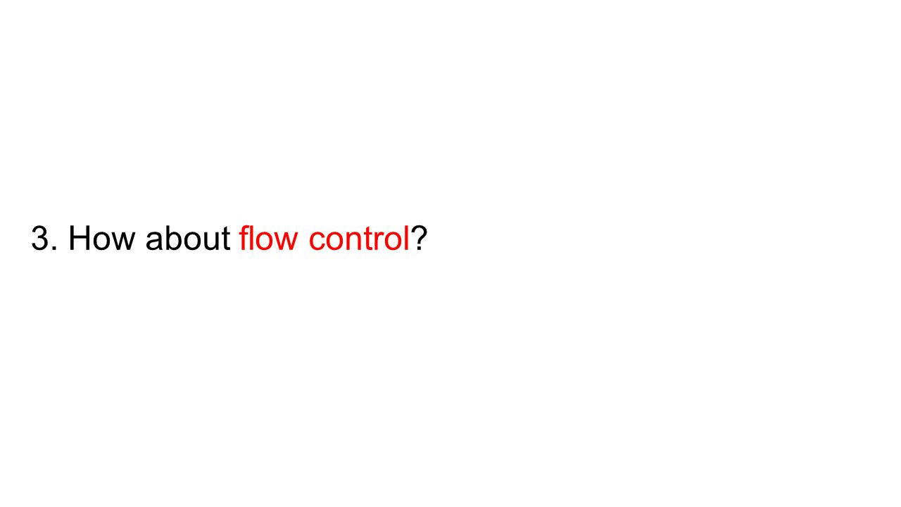 3. How about flow control?