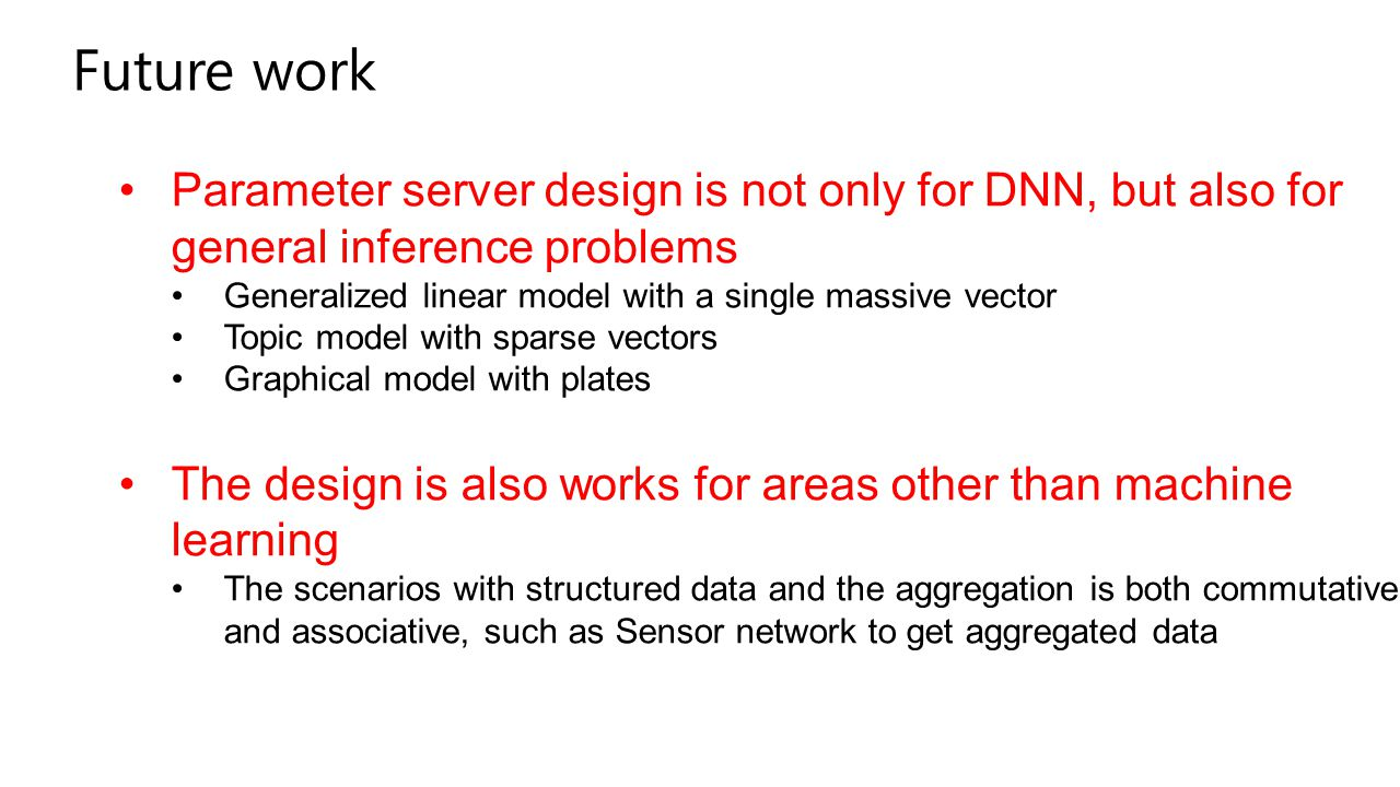 Future work Parameter server design is not only for DNN, but also for general inference problems Generalized linear model with a single massive vector