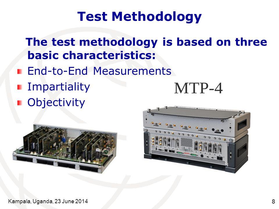 Kampala, Uganda, 23 June 20148 Test Methodology The test methodology is based on three basic characteristics: End-to-End Measurements Impartiality Objectivity