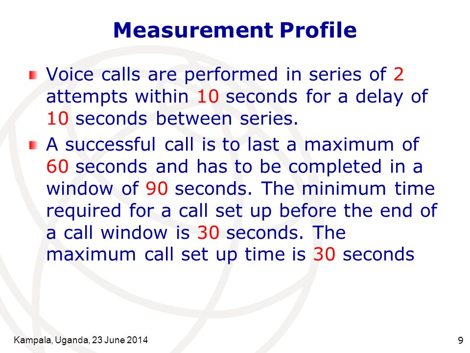 Kampala, Uganda, 23 June 201410 Measurement Profile Guard interval of 10 seconds are calibrated to ensure effective call clearing.