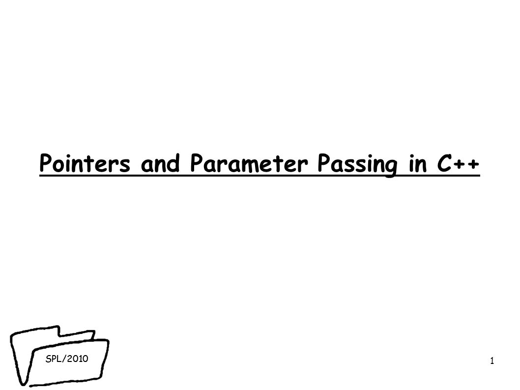 SPL/2010 Pointers and Parameter Passing in C++ 1