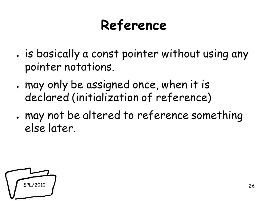SPL/2010 Reference ● is basically a const pointer without using any pointer notations.