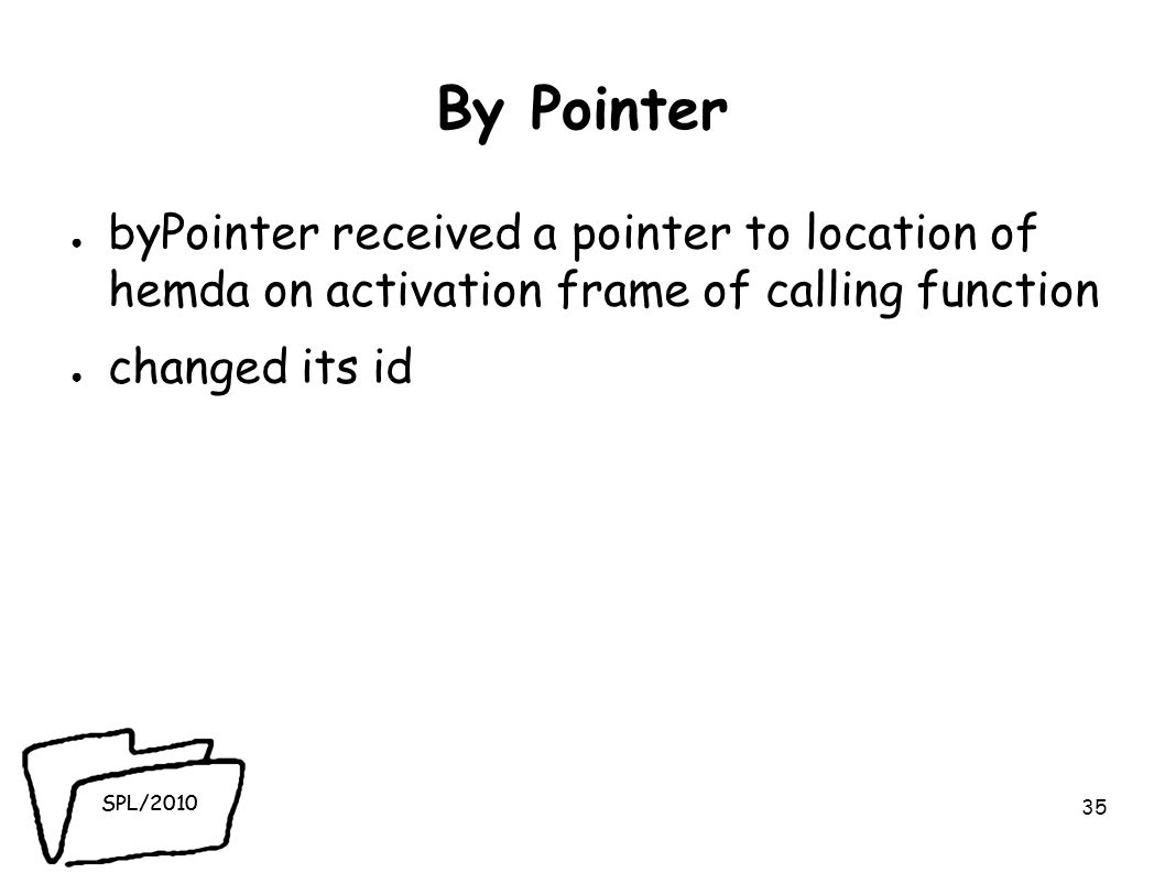 SPL/2010 By Pointer ● byPointer received a pointer to location of hemda on activation frame of calling function ● changed its id 35