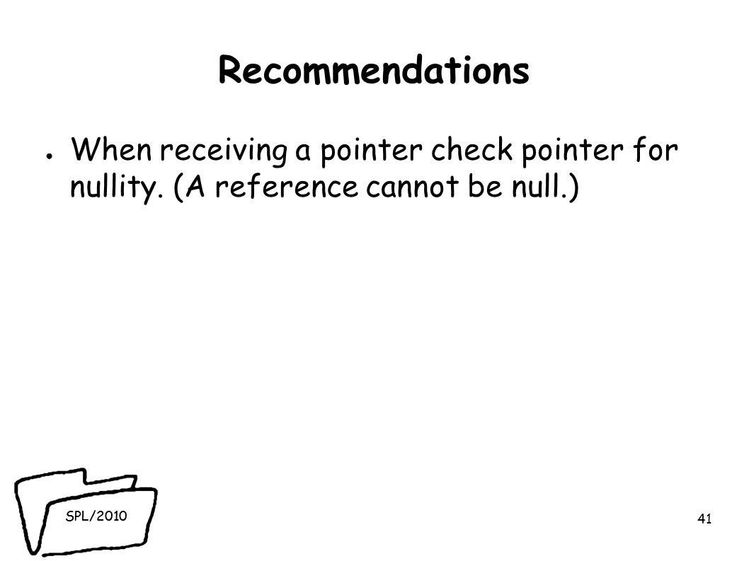 SPL/2010 Recommendations ● When receiving a pointer check pointer for nullity.