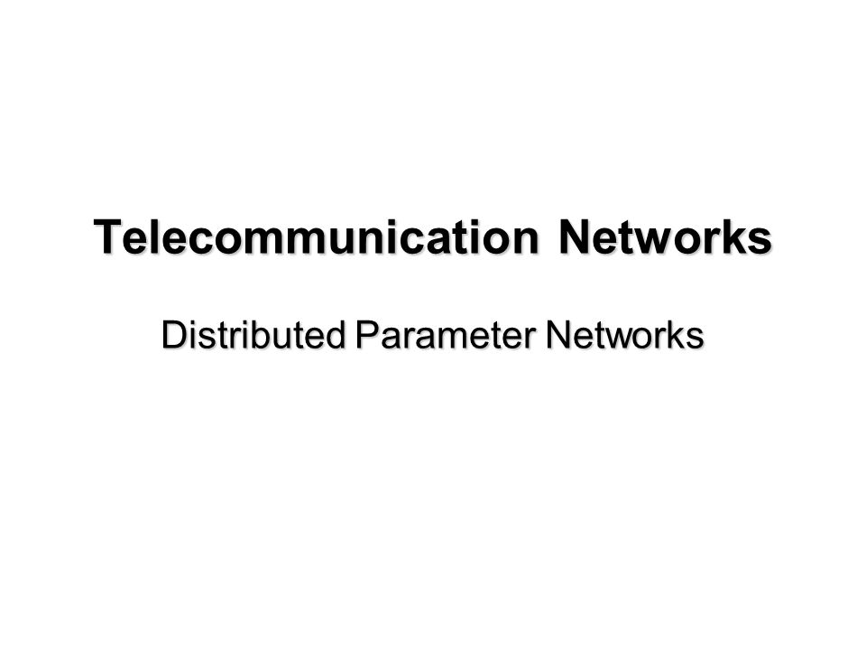 Telecommunication Networks Distributed Parameter Networks
