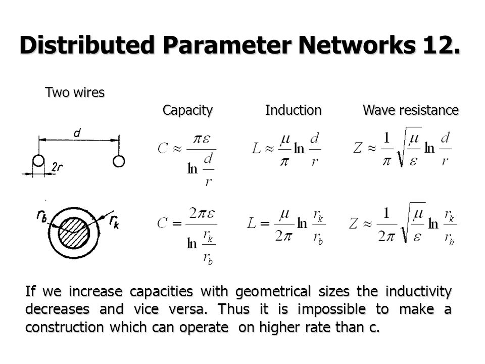 If we increase capacities with geometrical sizes the inductivity decreases and vice versa.