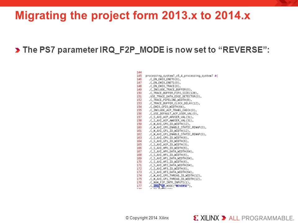 "© Copyright 2014 Xilinx. The PS7 parameter IRQ_F2P_MODE is now set to ""REVERSE"": Migrating the project form 2013.x to 2014.x"
