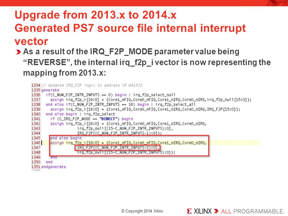 © Copyright 2014 Xilinx. Upgrade from 2013.x to 2014.x Generated PS7 source file internal interrupt vector As a result of the IRQ_F2P_MODE parameter v
