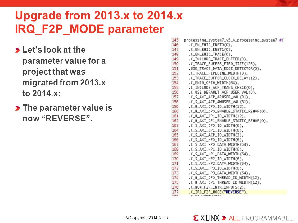 "© Copyright 2014 Xilinx. Let's look at the parameter value for a project that was migrated from 2013.x to 2014.x: The parameter value is now ""REVERSE"""