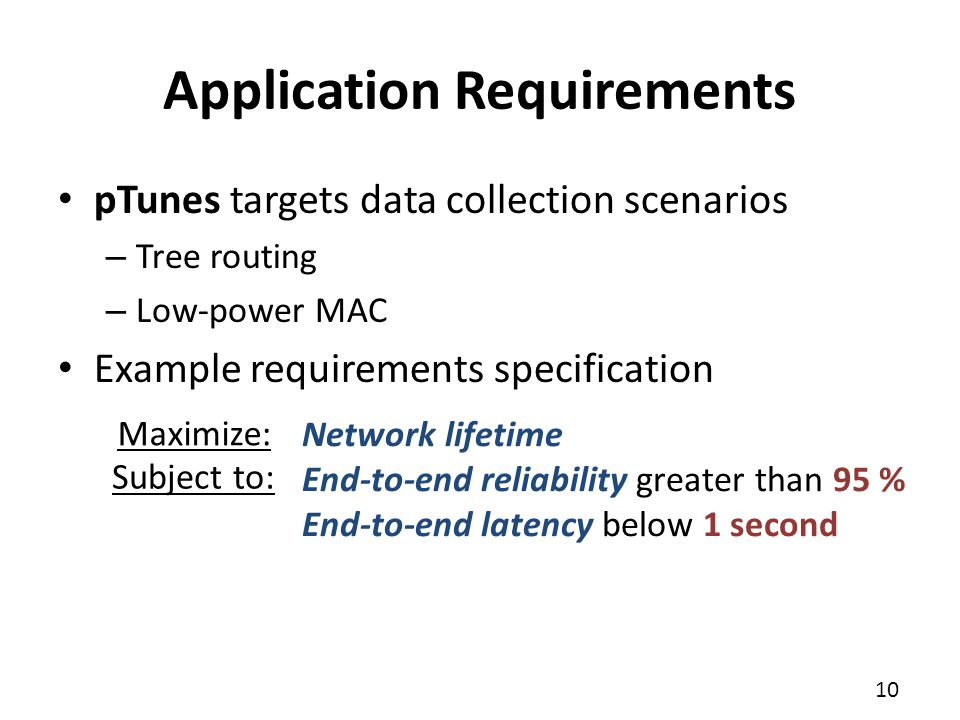10 pTunes targets data collection scenarios – Tree routing – Low-power MAC Example requirements specification Application Requirements Network lifetim