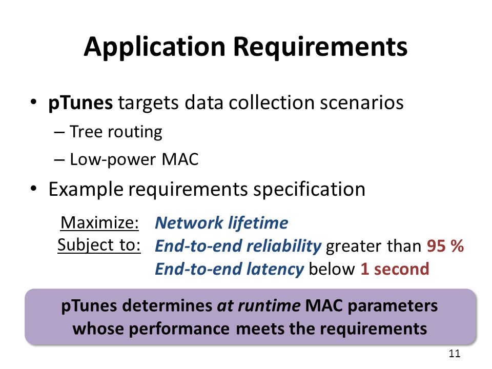 11 pTunes targets data collection scenarios – Tree routing – Low-power MAC Example requirements specification Application Requirements Network lifetim