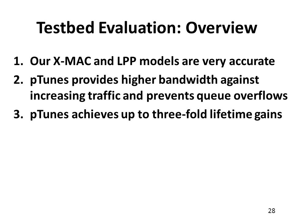 28 1.Our X-MAC and LPP models are very accurate 2.pTunes provides higher bandwidth against increasing traffic and prevents queue overflows 3.pTunes ac