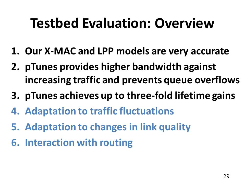 29 1.Our X-MAC and LPP models are very accurate 2.pTunes provides higher bandwidth against increasing traffic and prevents queue overflows 3.pTunes ac