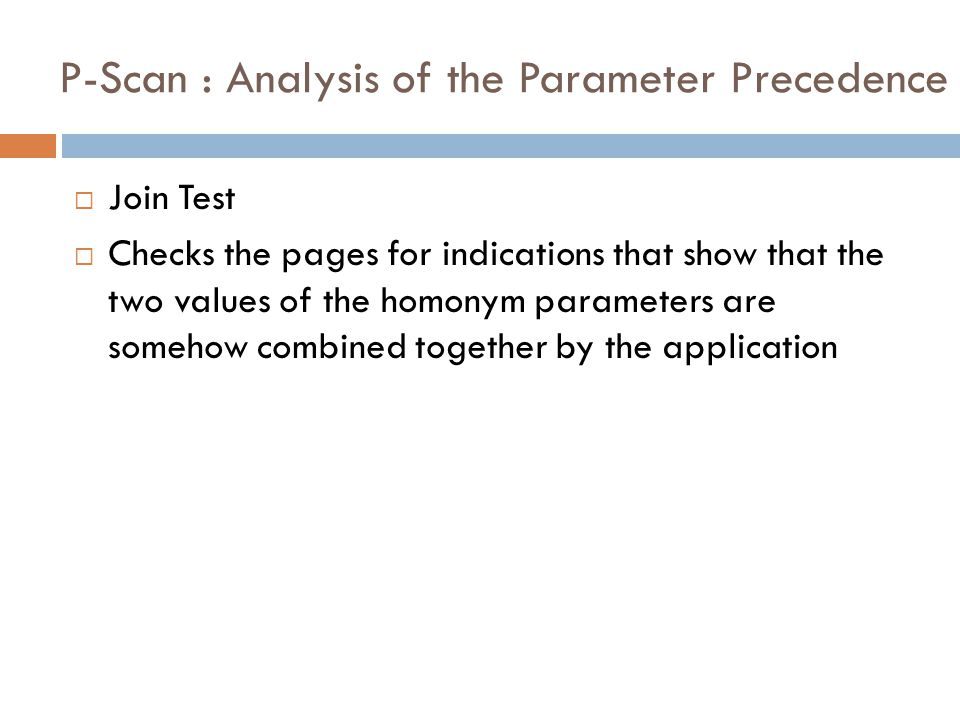 P-Scan : Analysis of the Parameter Precedence  Join Test  Checks the pages for indications that show that the two values of the homonym parameters are somehow combined together by the application