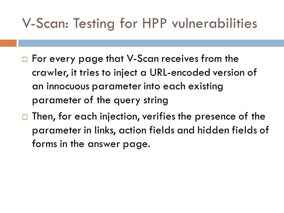 V-Scan: Testing for HPP vulnerabilities  For every page that V-Scan receives from the crawler, it tries to inject a URL-encoded version of an innocuo