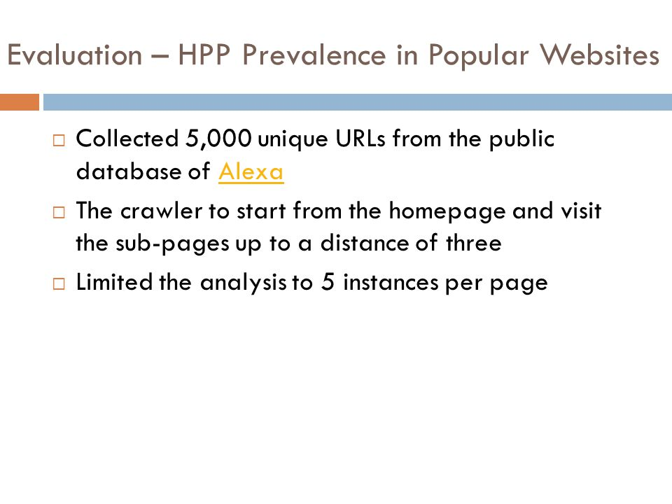 Evaluation – HPP Prevalence in Popular Websites  Collected 5,000 unique URLs from the public database of AlexaAlexa  The crawler to start from the h