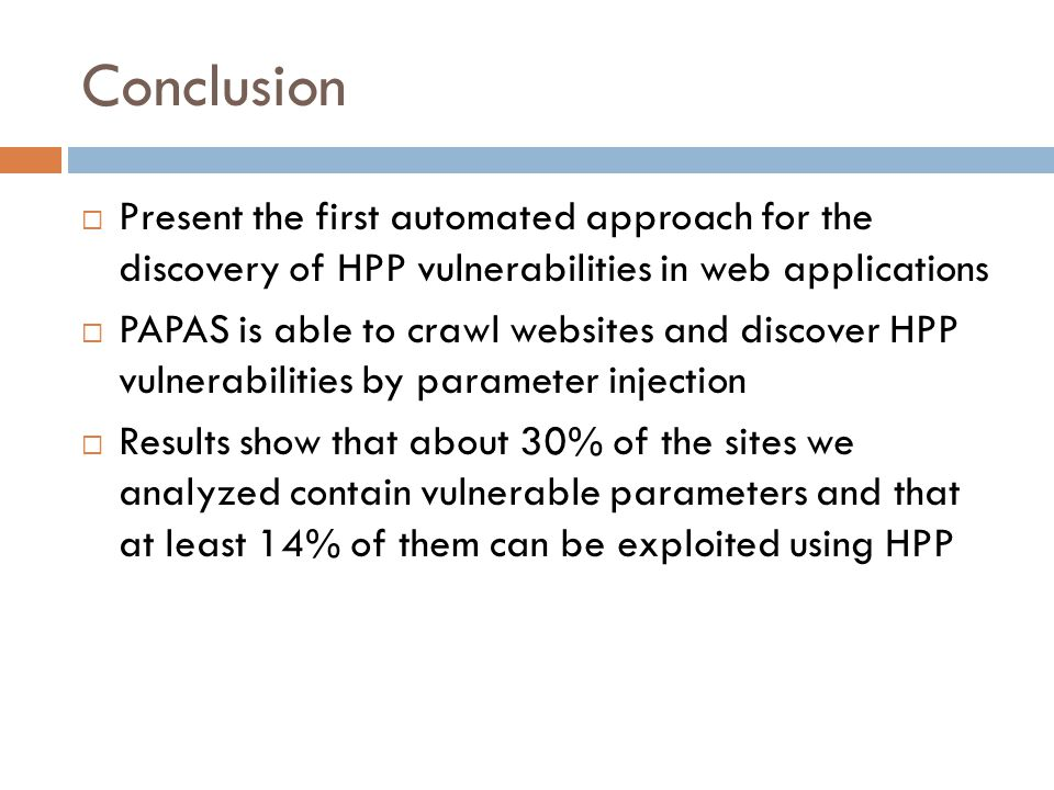 Conclusion  Present the first automated approach for the discovery of HPP vulnerabilities in web applications  PAPAS is able to crawl websites and d