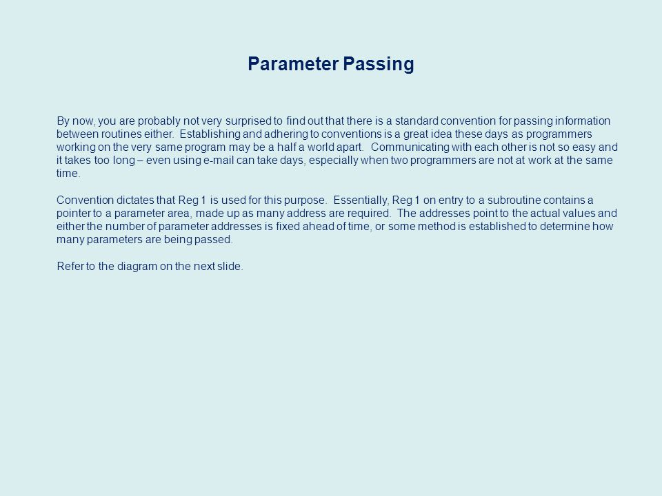 Parameter Passing By now, you are probably not very surprised to find out that there is a standard convention for passing information between routines