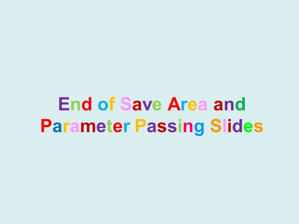 End of Save Area andParameter Passing SlidesEnd of Save Area andParameter Passing Slides