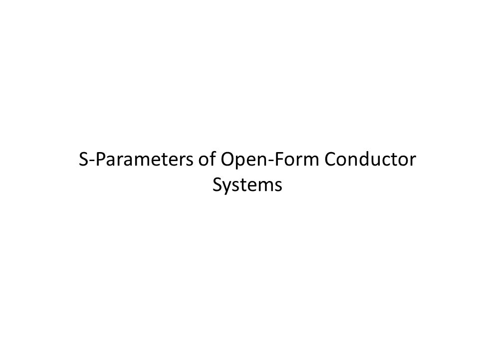 S-Parameters of Open-Form Conductor Systems