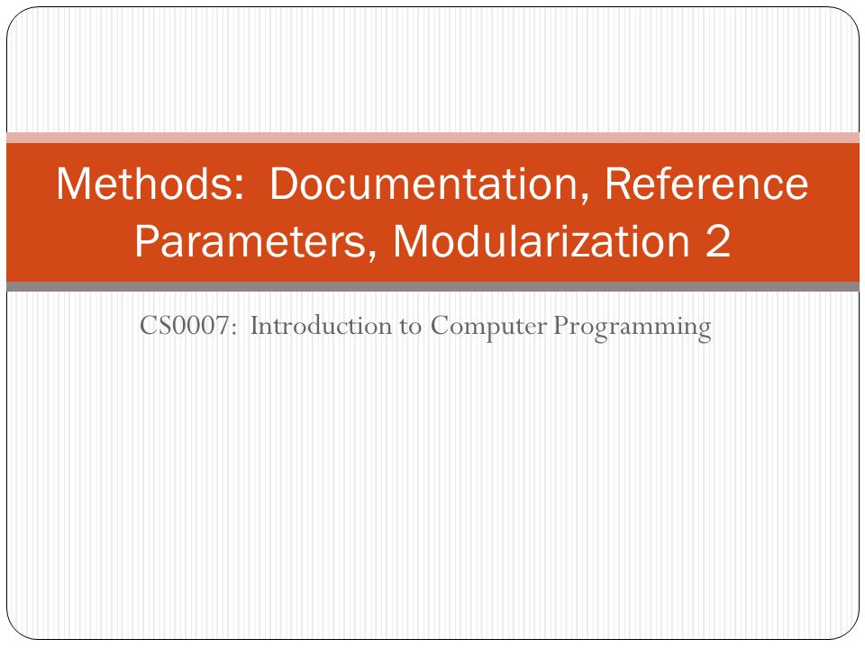 CS0007: Introduction to Computer Programming Methods: Documentation, Reference Parameters, Modularization 2