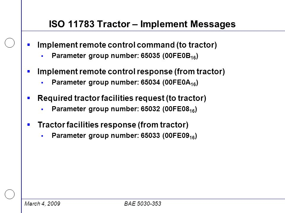 ISO 11783 Tractor – Implement Messages  Implement remote control command (to tractor)  Parameter group number:65035 (00FE0B 16 )  Implement remote