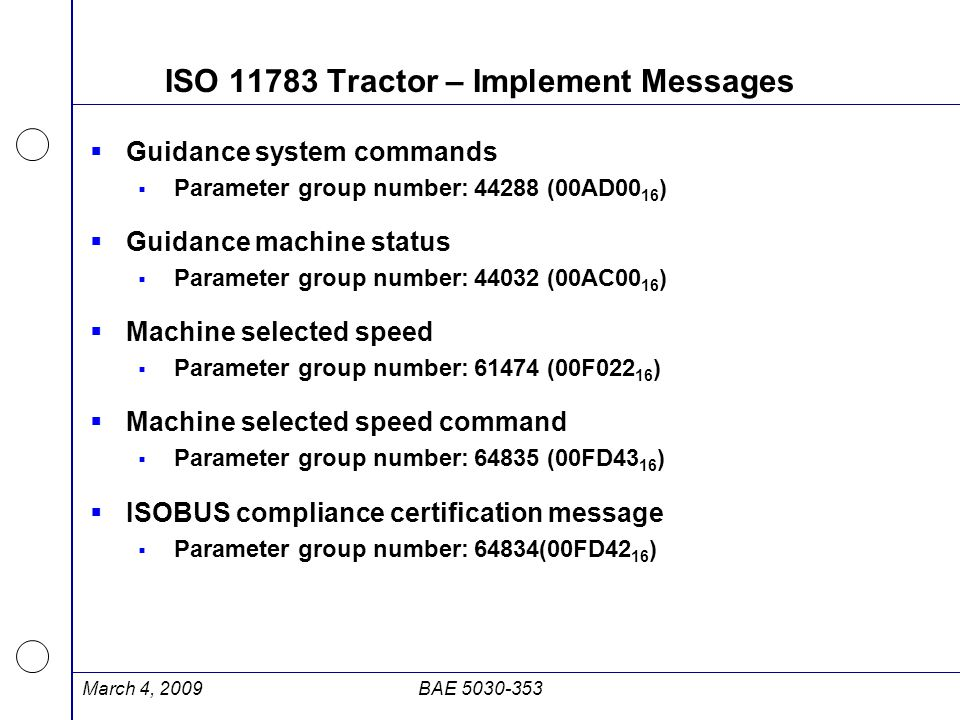 ISO 11783 Tractor – Implement Messages  Guidance system commands  Parameter group number:44288 (00AD00 16 )  Guidance machine status  Parameter gr
