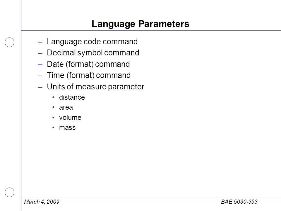 March 4, 2009BAE 5030-353 Language Parameters –Language code command –Decimal symbol command –Date (format) command –Time (format) command –Units of m