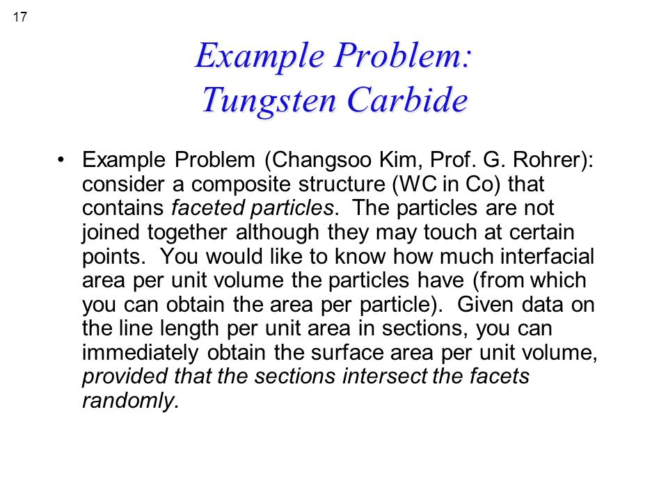 Example Problem: Tungsten Carbide Example Problem (Changsoo Kim, Prof. G. Rohrer): consider a composite structure (WC in Co) that contains faceted par