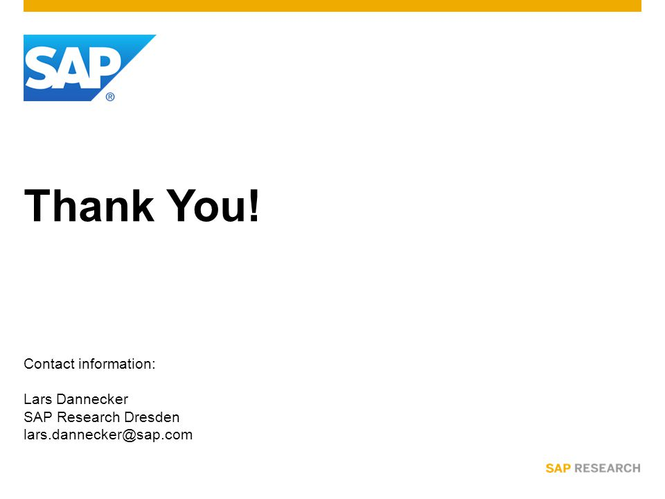 Thank You! Contact information: Lars Dannecker SAP Research Dresden lars.dannecker@sap.com