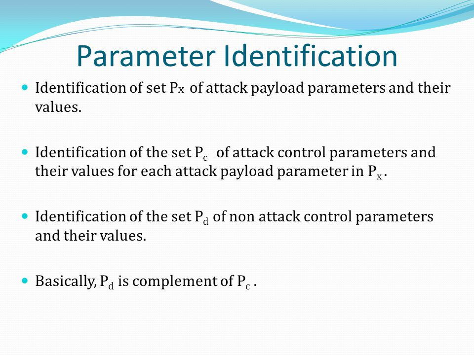 Parameter Identification Identification of set P x of attack payload parameters and their values. Identification of the set P c of attack control para