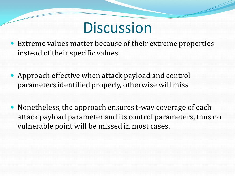 Discussion Extreme values matter because of their extreme properties instead of their specific values. Approach effective when attack payload and cont
