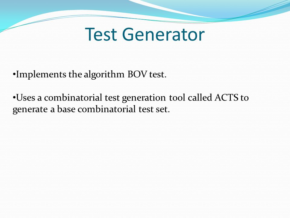 Test Generator Implements the algorithm BOV test. Uses a combinatorial test generation tool called ACTS to generate a base combinatorial test set.