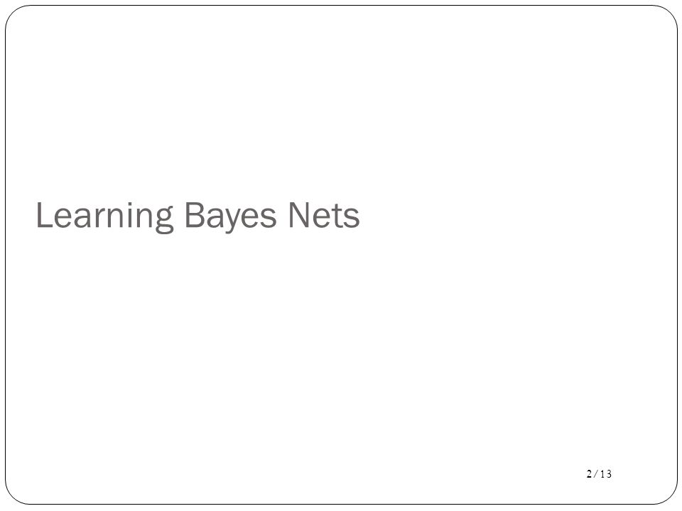 2/13 Learning Bayes Nets
