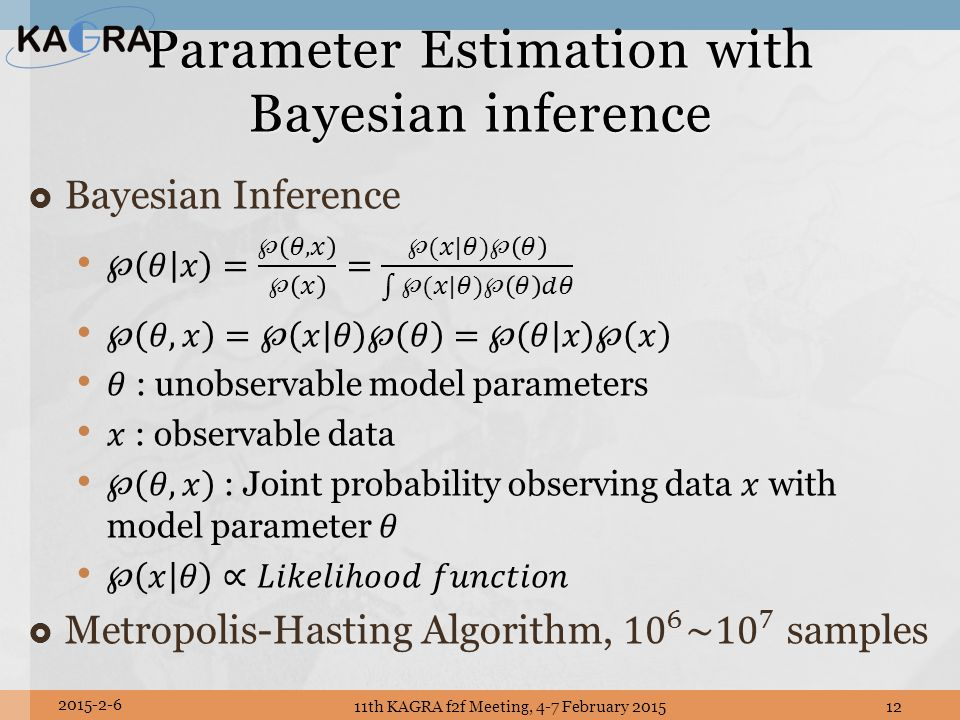 Parameter Estimation with Bayesian inference 11th KAGRA f2f Meeting, 4-7 February 201512 2015-2-6