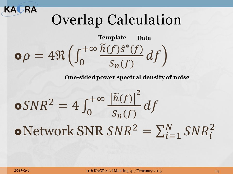 Overlap Calculation Data Template One-sided power spectral density of noise 11th KAGRA f2f Meeting, 4-7 February 201514 2015-2-6