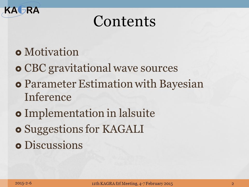 Parameter Estimation with Bayesian inference 11th KAGRA f2f Meeting, 4-7 February 201513 2015-2-6 MCMC Samples PTMCMCOutput.00 PTMCMCOutput.nn Post Process cbcByesPostProc.py