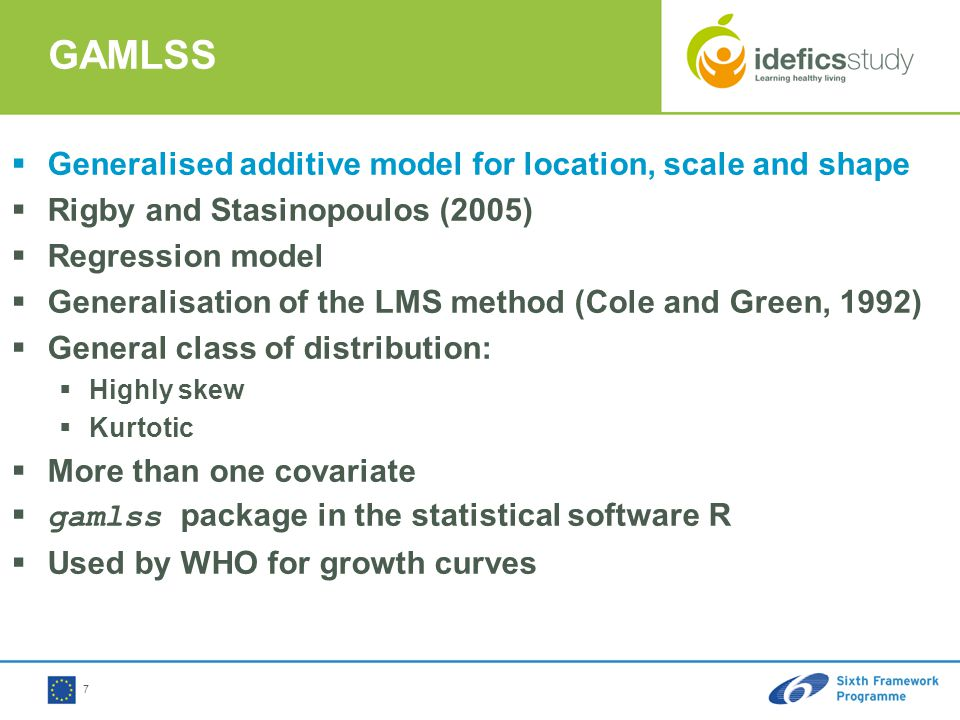 7  Generalised additive model for location, scale and shape  Rigby and Stasinopoulos (2005)  Regression model  Generalisation of the LMS method (Cole and Green, 1992)  General class of distribution:  Highly skew  Kurtotic  More than one covariate  gamlss package in the statistical software R  Used by WHO for growth curves GAMLSS