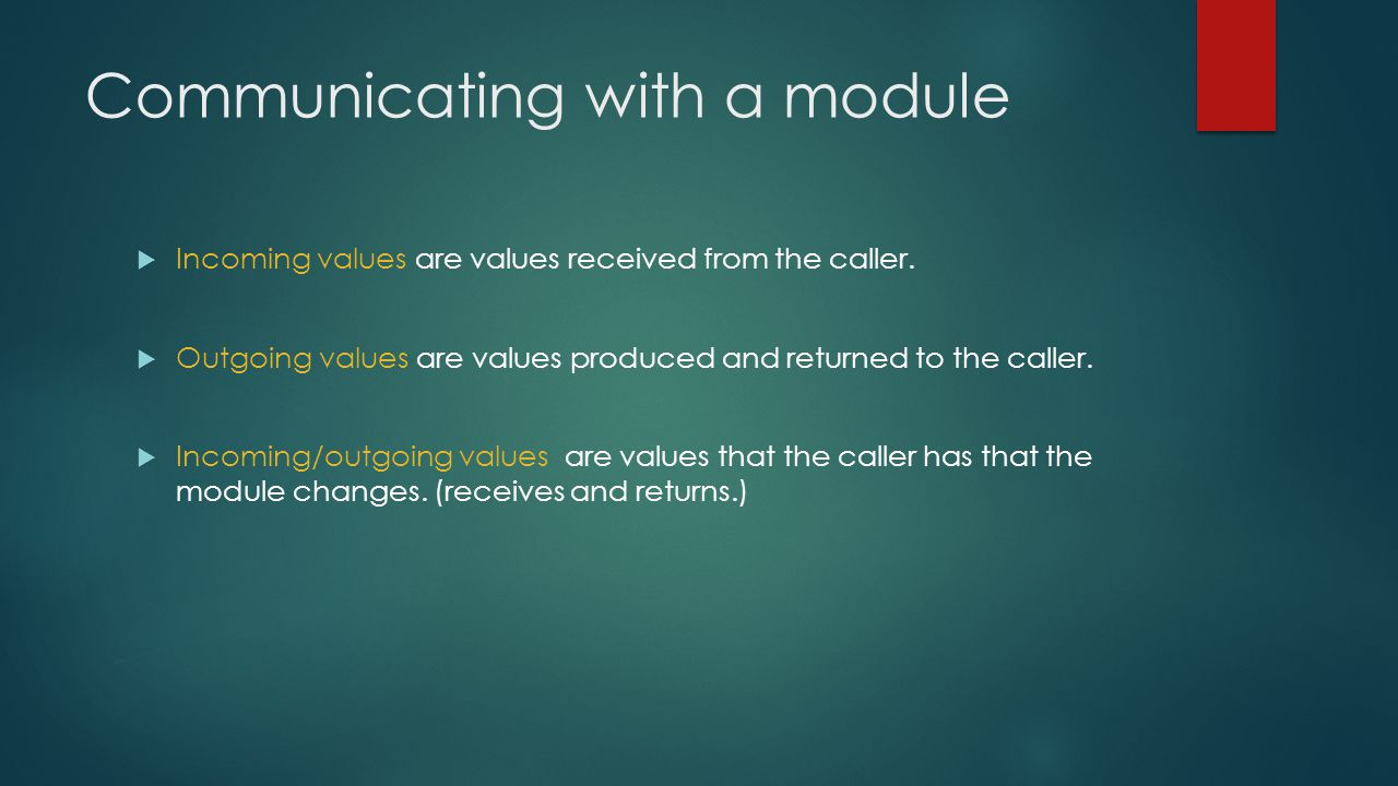 Communicating with a module  Incoming values are values received from the caller.