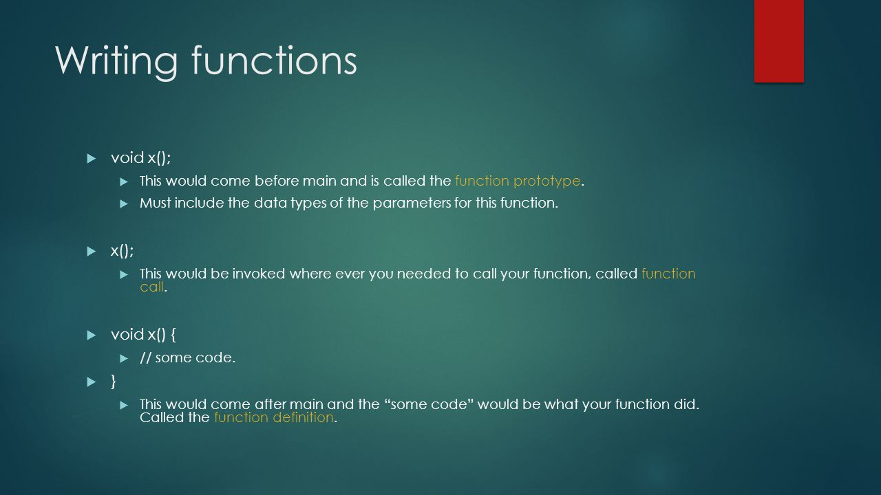 Writing functions  void x();  This would come before main and is called the function prototype.