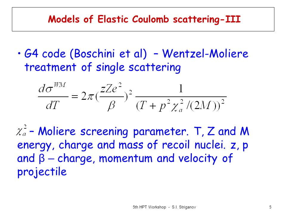 5 Models of Elastic Coulomb scattering-III G4 code (Boschini et al) – Wentzel-Moliere treatment of single scattering – Moliere screening parameter.