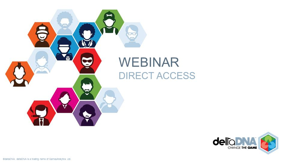 ©deltaDNA. deltaDNA is a trading name of GamesAnalytics Ltd. WEBINAR DIRECT ACCESS