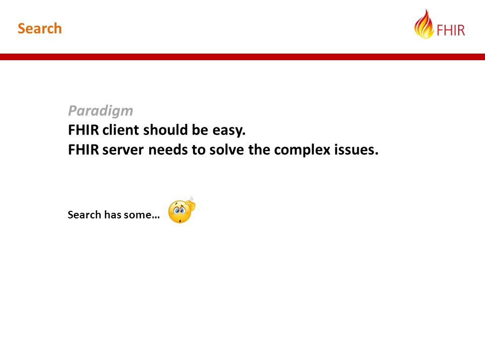 Paradigm FHIR client should be easy. FHIR server needs to solve the complex issues.