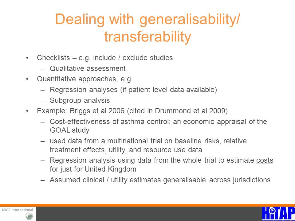 Dealing with generalisability/ transferability Checklists – e.g. include / exclude studies –Qualitative assessment Quantitative approaches, e.g. –Regr