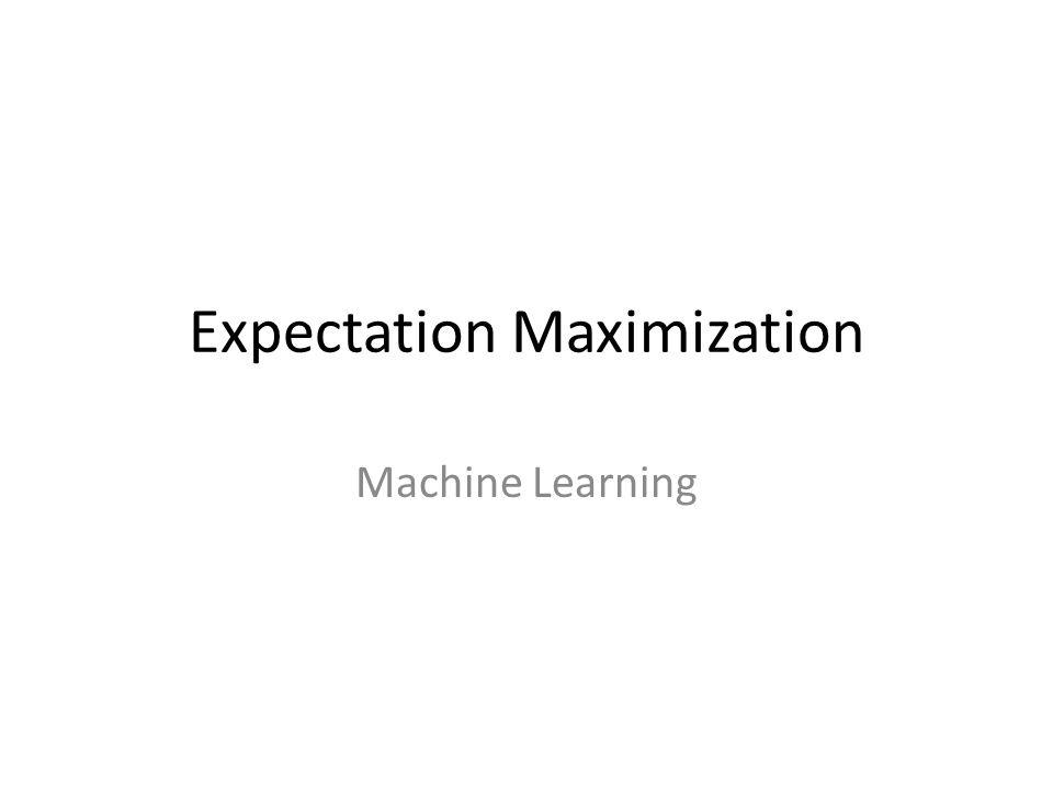 Last Time Expectation Maximization Gaussian Mixture Models