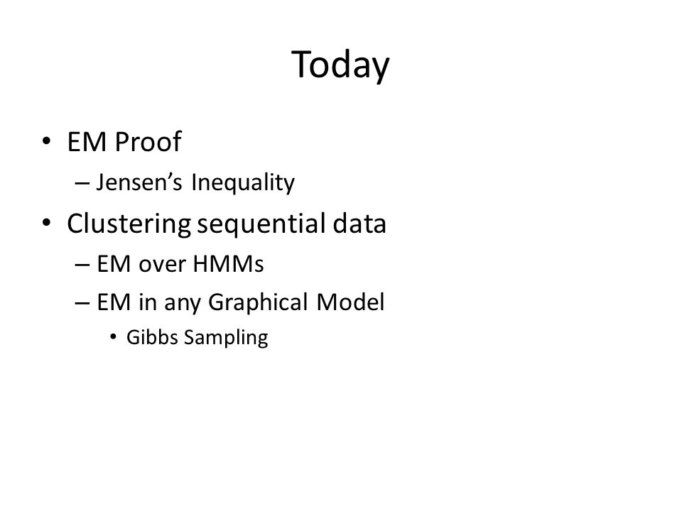 Applying EM to Graphical Models Now we have a general form for learning parameters for latent variables.