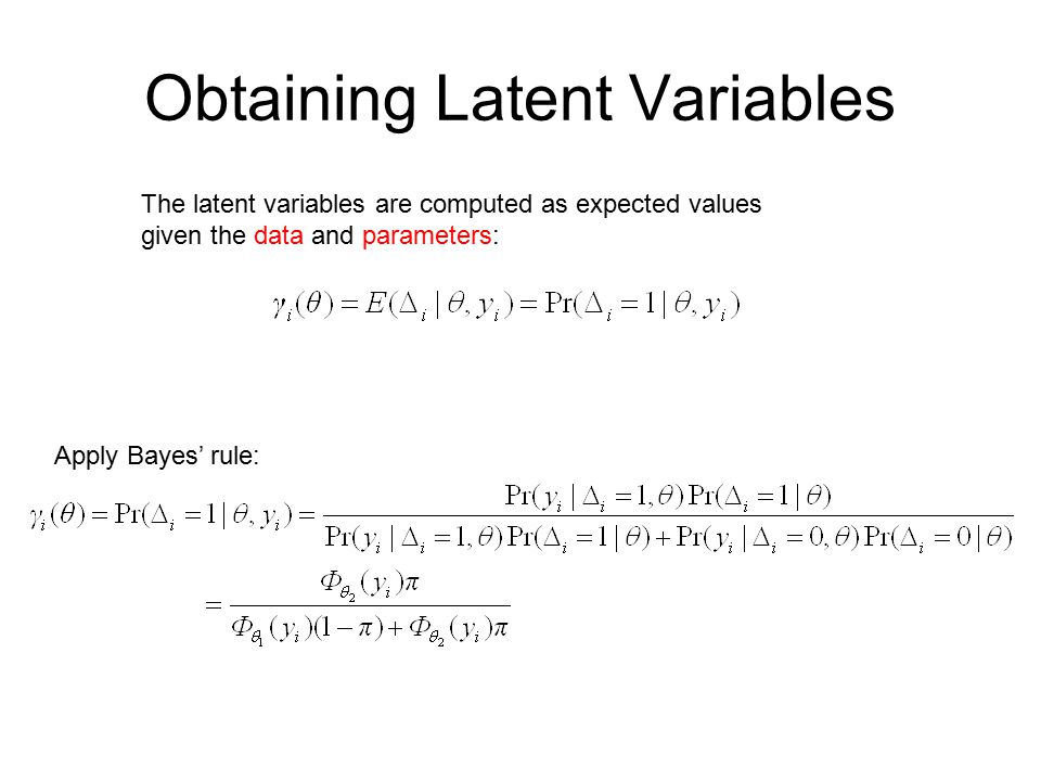 Obtaining Latent Variables The latent variables are computed as expected values given the data and parameters: Apply Bayes' rule: