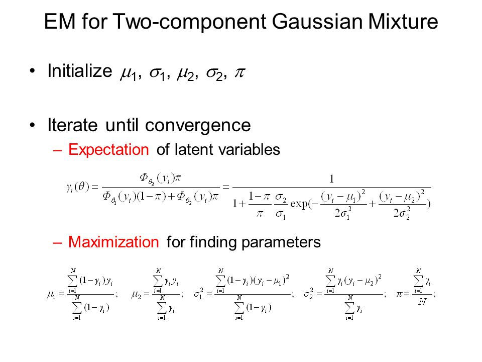 EM for Two-component Gaussian Mixture Initialize  1,  1,  2,  2,  Iterate until convergence –Expectation of latent variables –Maximization for finding parameters